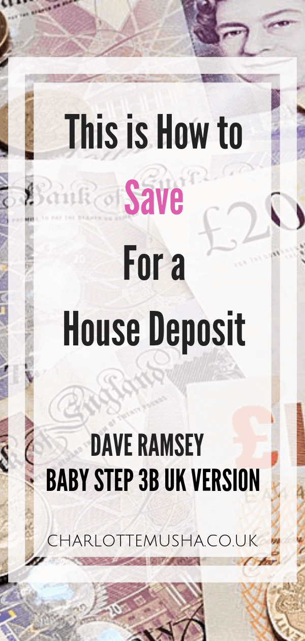 Baby Step 3b Dave Ramsey UK Version BS3b Save for a deposit First Time Buyer 15 year fixed rate no more than 25% take home pay by Charlotte at charlottemusha.co.uk #HouseDeposit #FinancialFreedom #DaveRamsey #SaveMoney