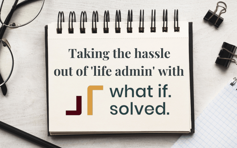 Taking the hassle out of life admin with What If Solved